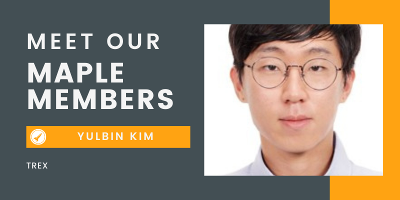 Meet Our Maple Member: Yulbin Kim, TREX (Info Tech, LaaS, ML)