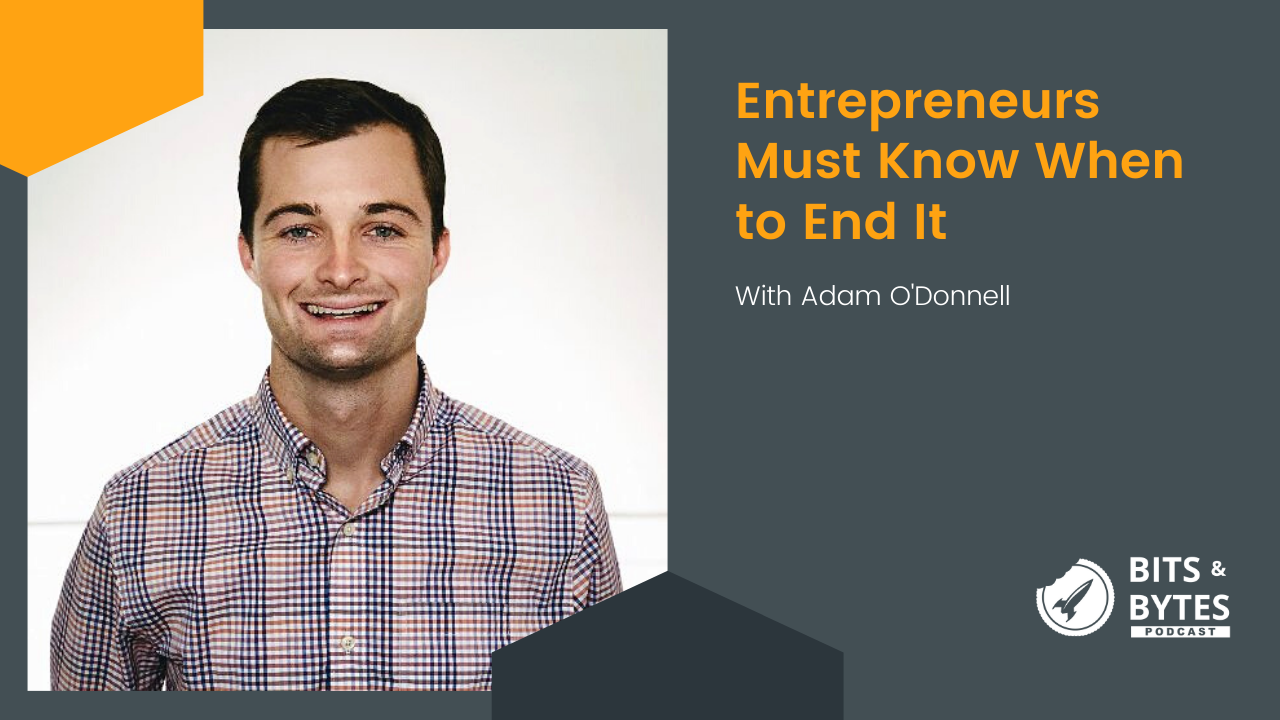 Entrepreneurs Must Know When to End It – Adam O'Donnell