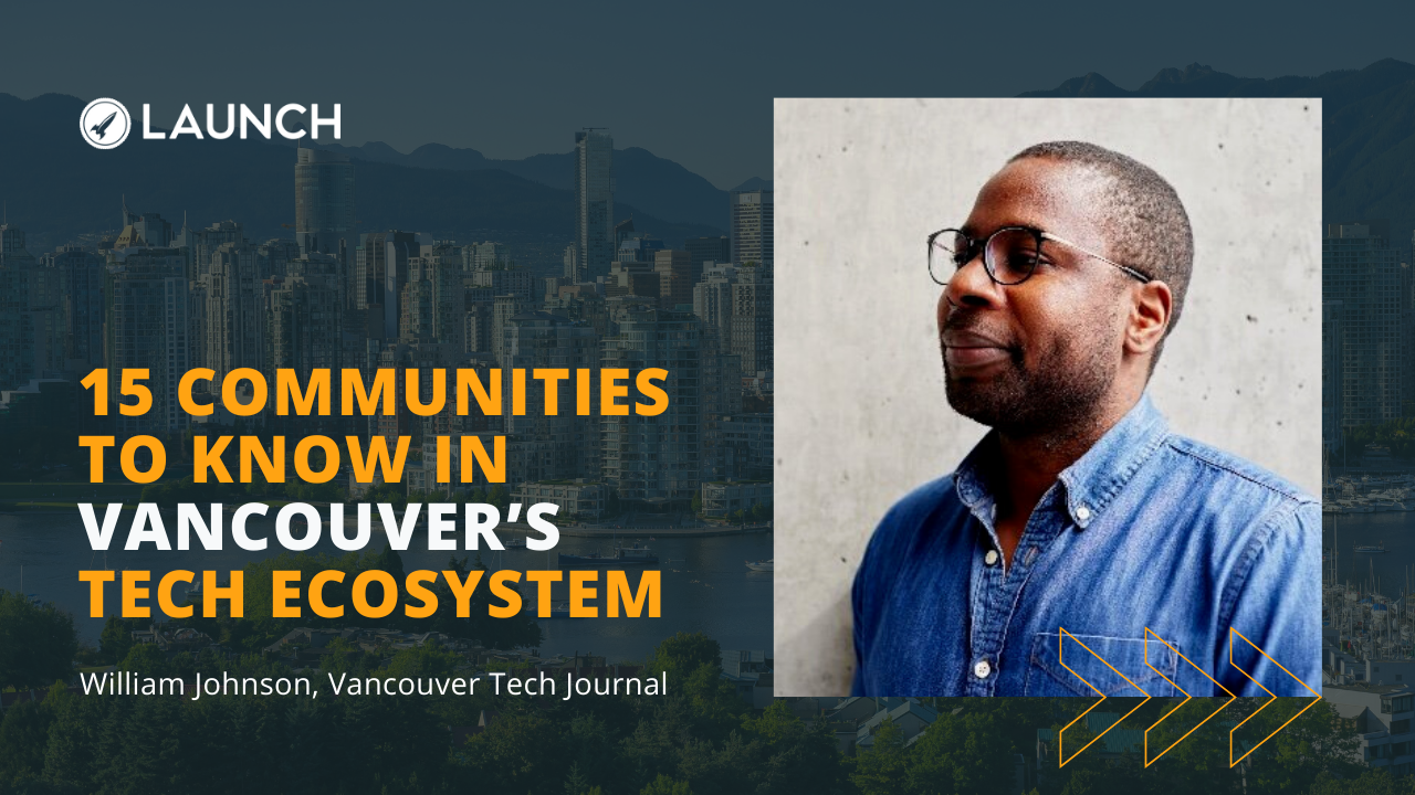 15 Communities to Know in Vancouver's Tech Ecosystem – William Johnson